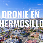 dronie Hermosillo phantom 4 mario ruiz madrigal dji