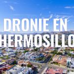 dronie Hermosillo phantom 4 mario ruiz madrigal dji